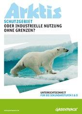 Bildungsmaterial Arktis: Schutzgebiet oder industrielle Nutzung ohne Grenzen? (Sekundarstufe I+II)