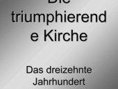 die triumphierende Kirche / das 13. Jahrhundert