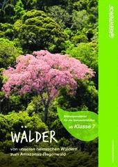 Bildungsmaterial Wälder: von unseren heimischen Wäldern zum Amazonas-Regenwald (ab Klasse 7)