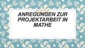 Anregung zur Projektarbeit in Mathe